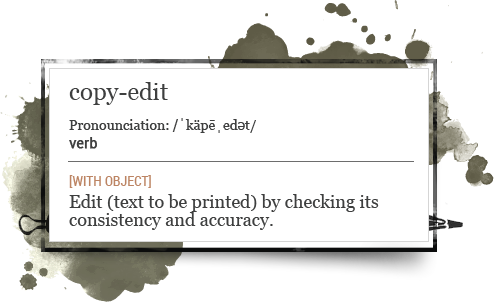 copy-edit: Edit (text to be printed) by checking its consistency and accuracy.